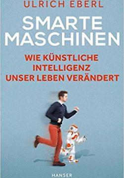 Smarte Maschinen - Wie künstliche Intelligenz unser Leben verändert
